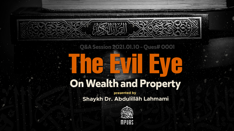 Can The Evil Eye Affect One's Wealth and Property by Shaykh Dr. Abdulillāh Lahmami